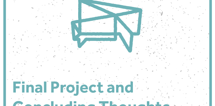 Final Project and Concluding Thoughts